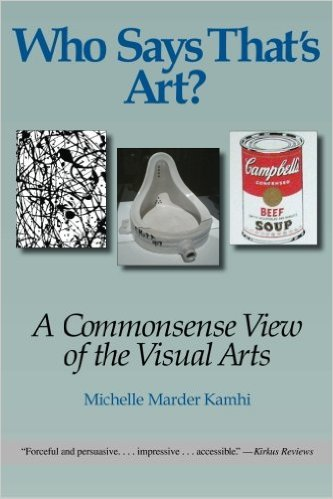 Who Says That's Art - A Commonsense View of the Visual Arts Michelle Kamhi