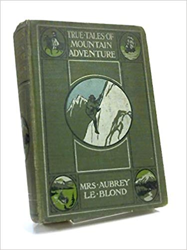 True Tales of Mountain Adventure by Mrs Aubrey Le Blond