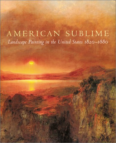 American Sublime Landscape Painting in the United States 1820 - 1880
